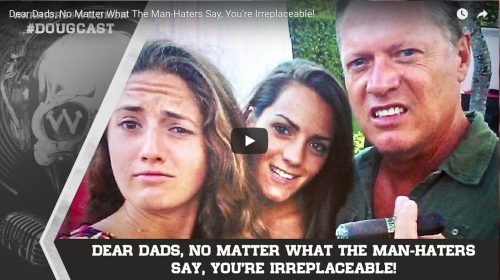 Dear Dads, No Matter What The Man-Haters Say, You're Irreplaceable!