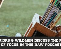 Warriors & Wildmen Discuss The Power Of Focus In This Raw Podcast