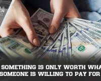 Something Is Only Worth What Someone Is Willing To Pay For It