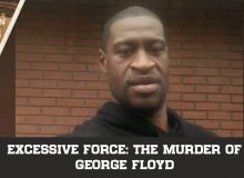 Excessive Force: The Murder of George Floyd