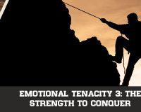 Emotional Tenacity 3: The Strength to Conquer