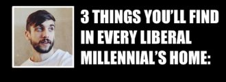 Dear Patriots: Here's 3 Things You'll Find In Every Liberal Millennial's Home