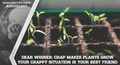 Dear Whiner: Crap Makes Plants Grow - Your Crappy Situation Could Be Your BEST Friend
